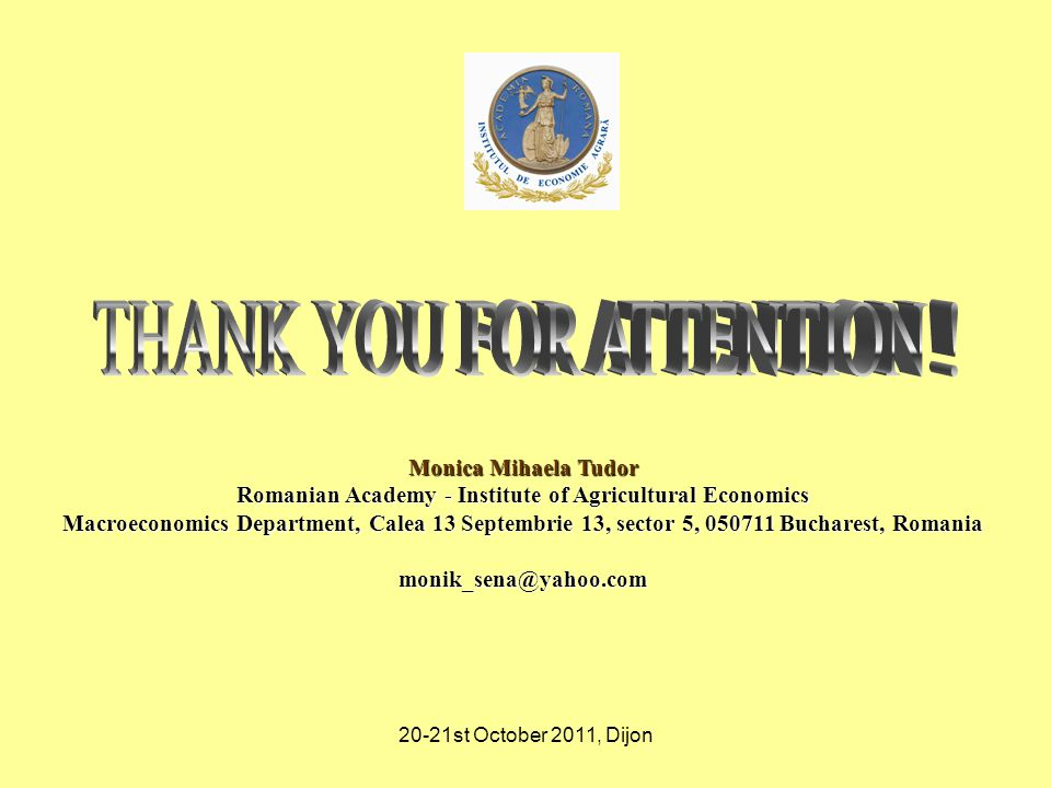 20-21st October 2011, Dijon Monica Mihaela Tudor Romanian Academy - Institute of Agricultural Economics Macroeconomics Department, Calea 13 Septembrie 13, sector 5, Bucharest, Romania