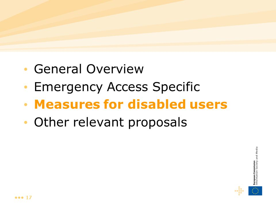17 General Overview Emergency Access Specific Measures for disabled users Other relevant proposals