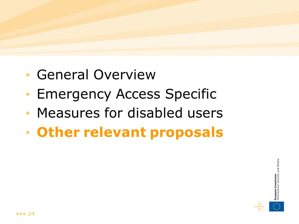 24 General Overview Emergency Access Specific Measures for disabled users Other relevant proposals