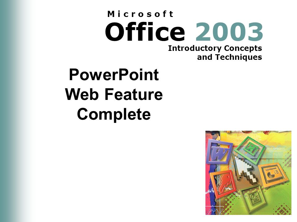 Office 2003 Introductory Concepts and Techniques M i c r o s o f t PowerPoint Web Feature Complete