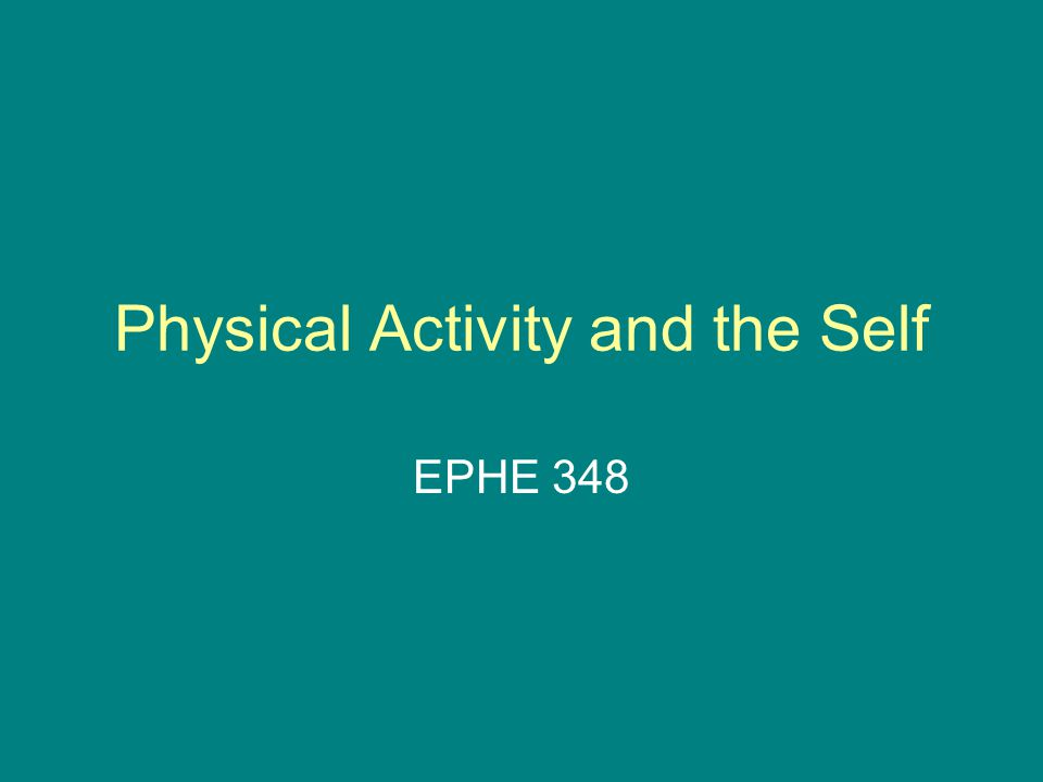 Physical Activity and the Self EPHE 348