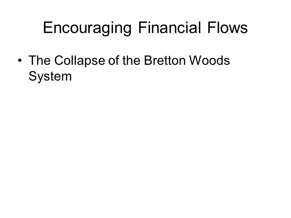 Encouraging Financial Flows The Collapse of the Bretton Woods System
