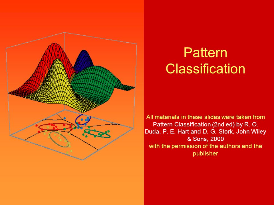 Pattern Classification All materials in these slides were taken from Pattern Classification (2nd ed) by R.