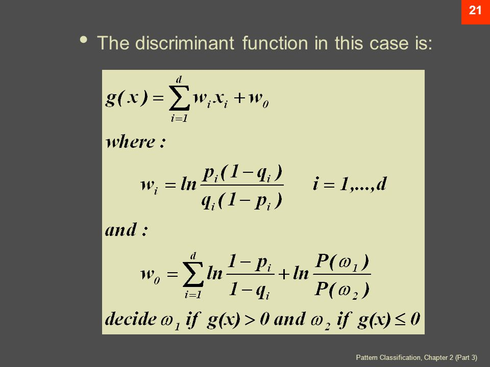 Pattern Classification, Chapter 2 (Part 3) 21 The discriminant function in this case is: