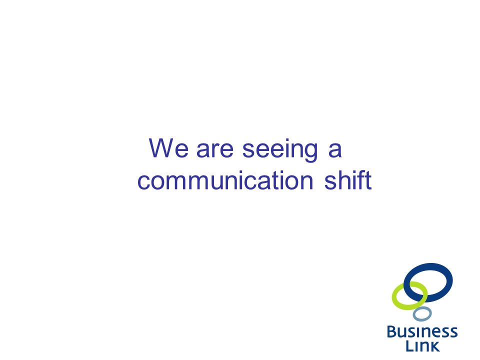 We are seeing a communication shift
