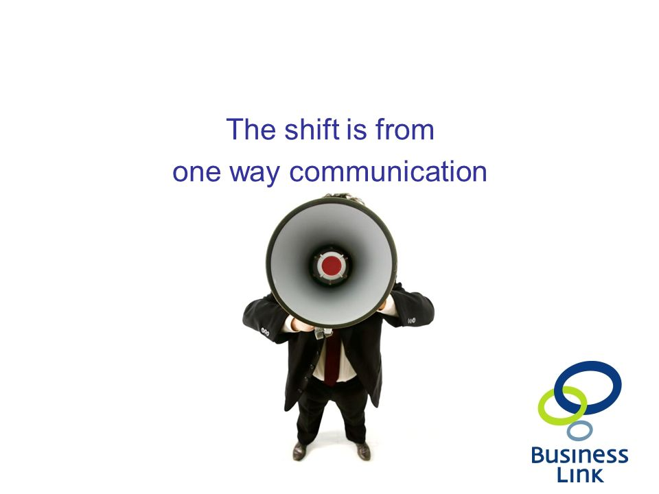 The shift is from one way communication