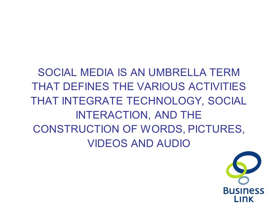 SOCIAL MEDIA IS AN UMBRELLA TERM THAT DEFINES THE VARIOUS ACTIVITIES THAT INTEGRATE TECHNOLOGY, SOCIAL INTERACTION, AND THE CONSTRUCTION OF WORDS, PICTURES, VIDEOS AND AUDIO