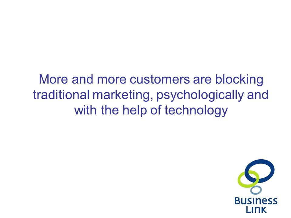 More and more customers are blocking traditional marketing, psychologically and with the help of technology
