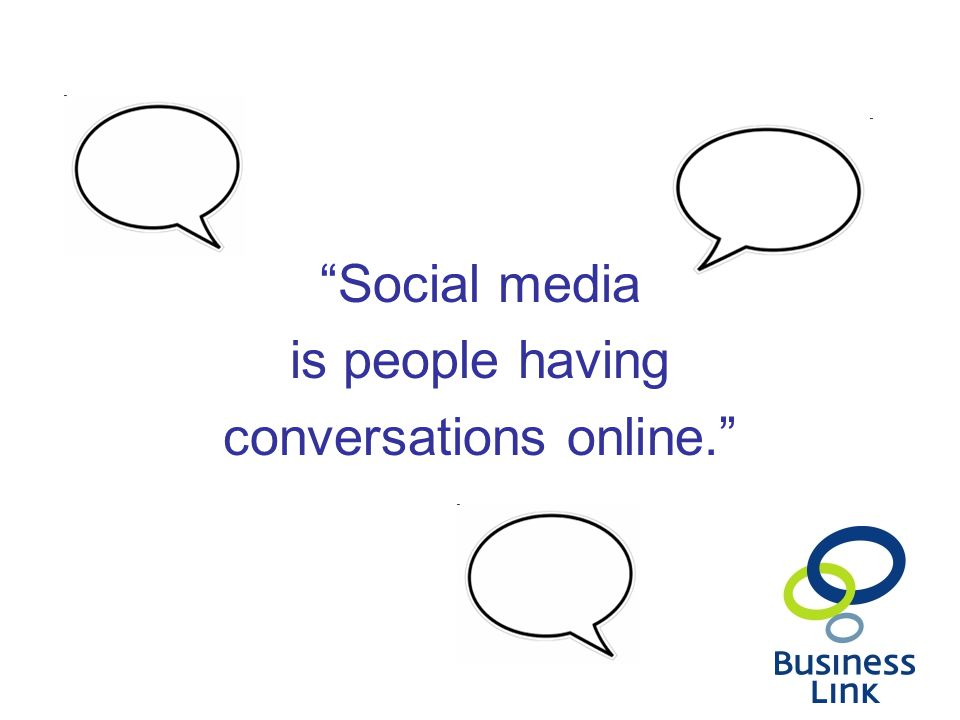 Social media is people having conversations online.