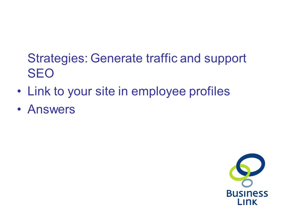 Strategies: Generate traffic and support SEO Link to your site in employee profiles Answers