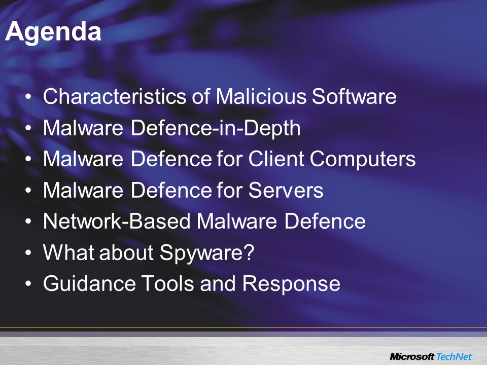 Agenda Characteristics of Malicious Software Malware Defence-in-Depth Malware Defence for Client Computers Malware Defence for Servers Network-Based Malware Defence What about Spyware.