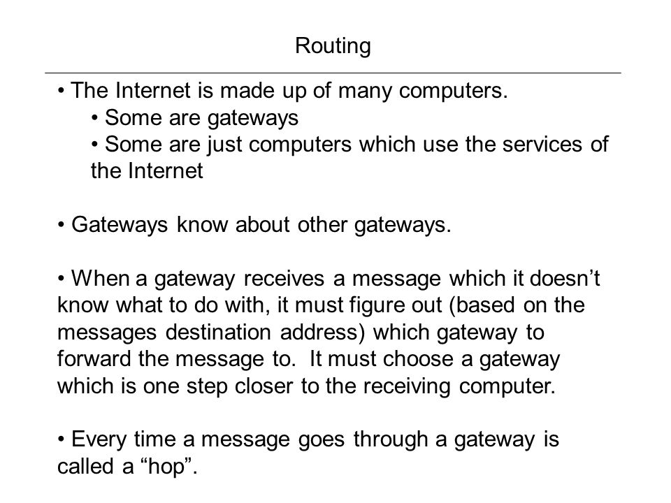 Routing The Internet is made up of many computers.