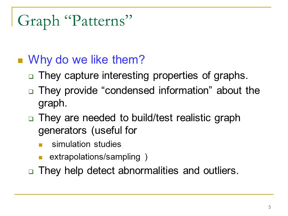 5 Graph Patterns Why do we like them.  They capture interesting properties of graphs.