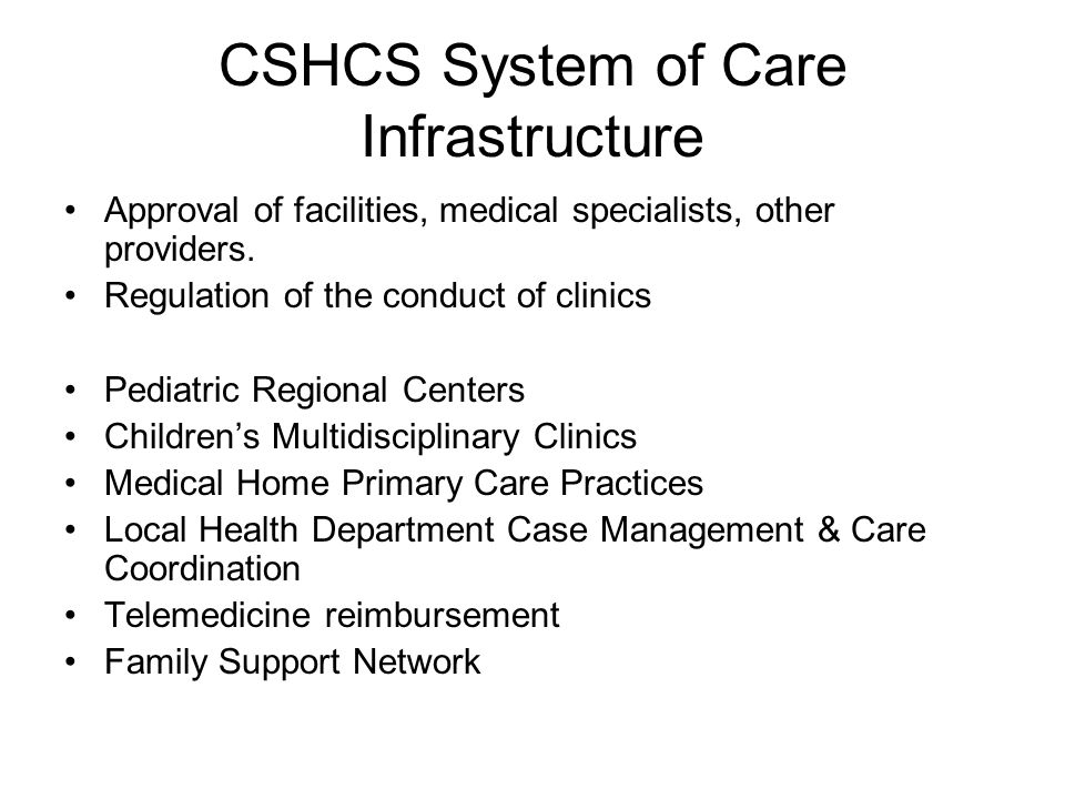 CSHCS System of Care Infrastructure Approval of facilities, medical specialists, other providers.