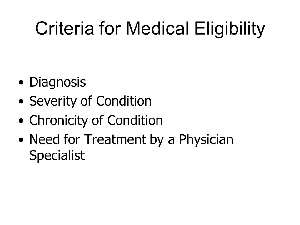 Criteria for Medical Eligibility Diagnosis Severity of Condition Chronicity of Condition Need for Treatment by a Physician Specialist