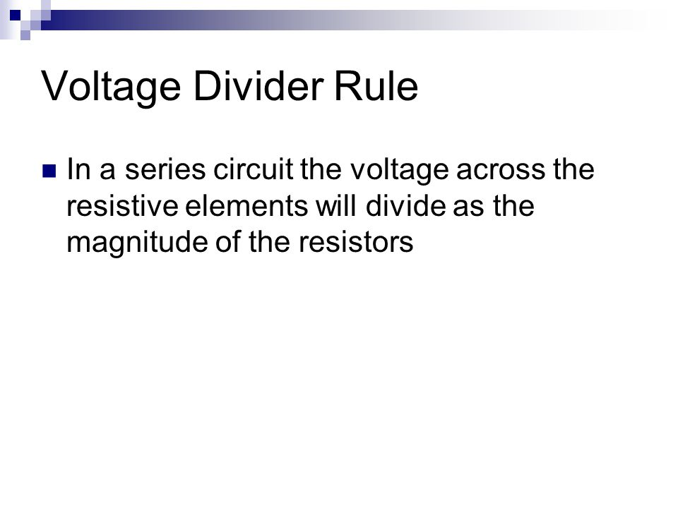 Voltage Divider Rule In a series circuit the voltage across the resistive elements will divide as the magnitude of the resistors