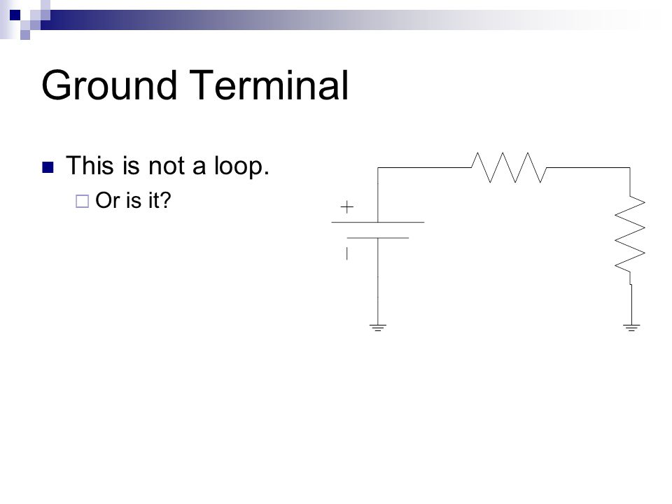 Ground Terminal This is not a loop.  Or is it