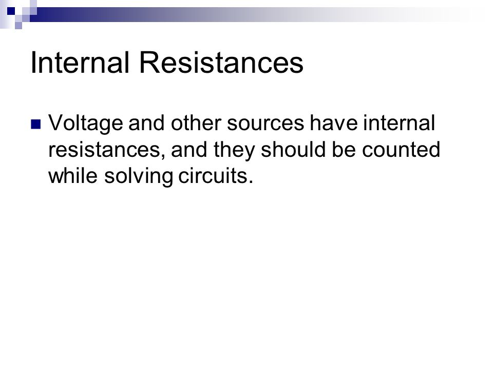 Internal Resistances Voltage and other sources have internal resistances, and they should be counted while solving circuits.