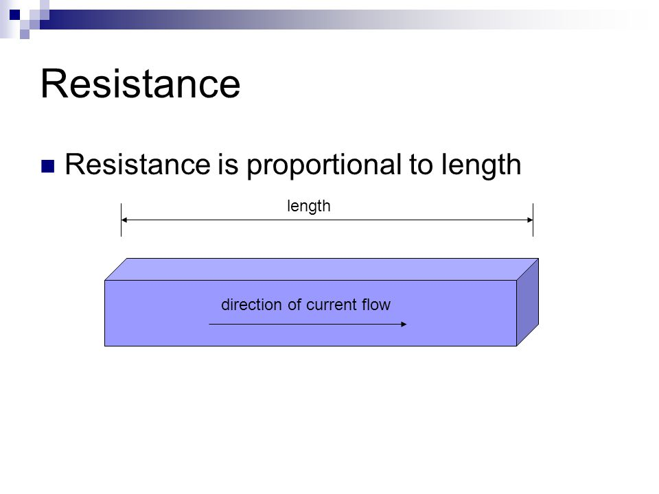 Resistance Resistance is proportional to length length direction of current flow