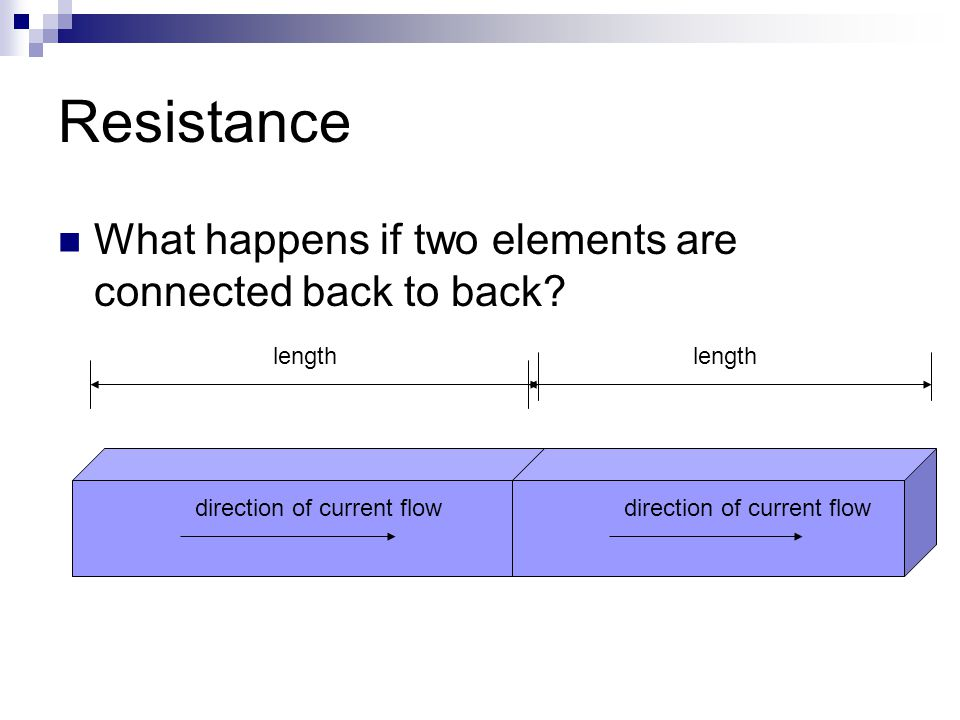 Resistance What happens if two elements are connected back to back.