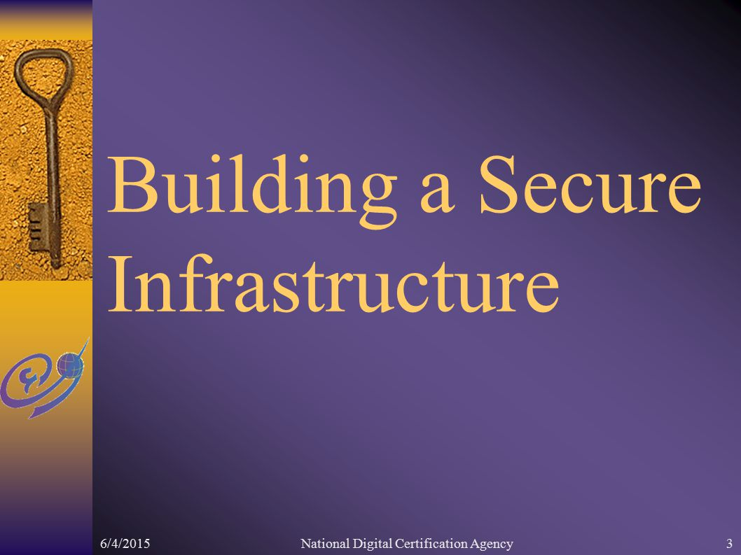 6/4/2015National Digital Certification Agency3 Building a Secure Infrastructure