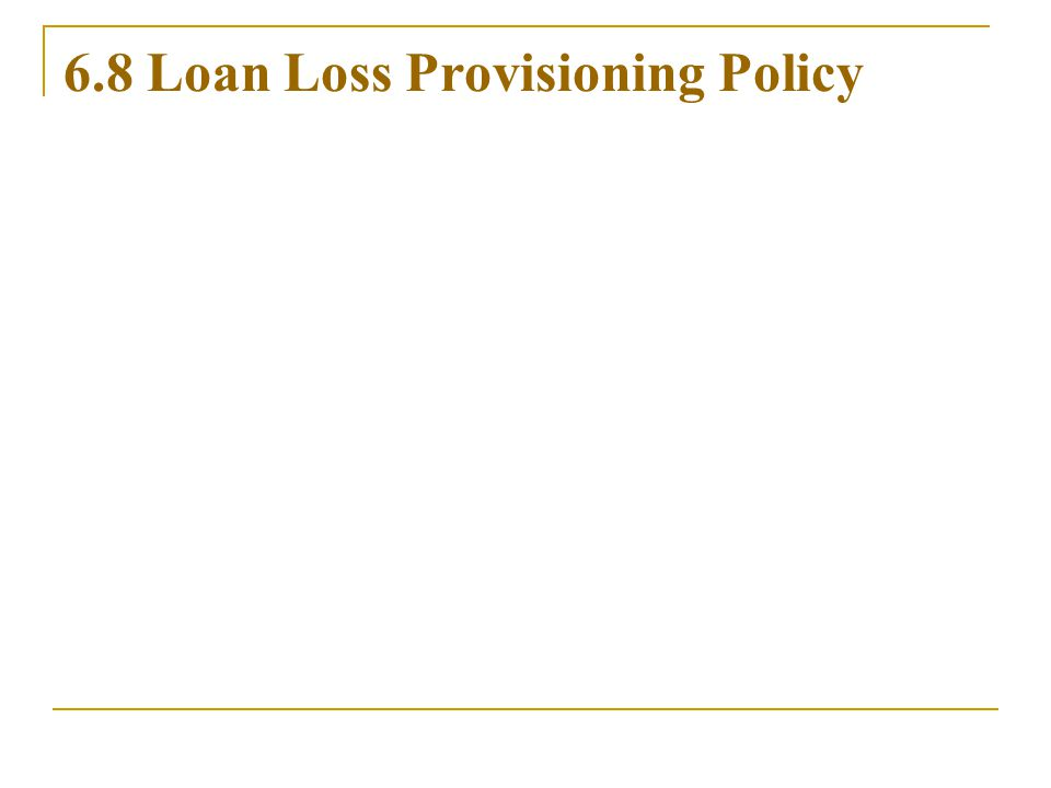 6.8 Loan Loss Provisioning Policy