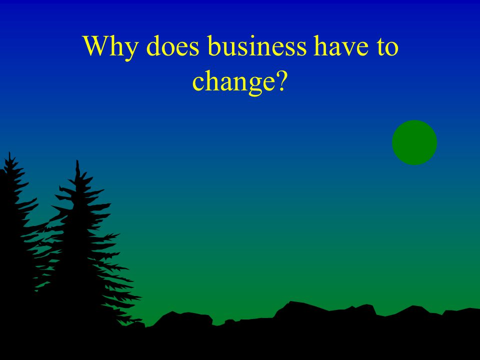 Why does business have to change
