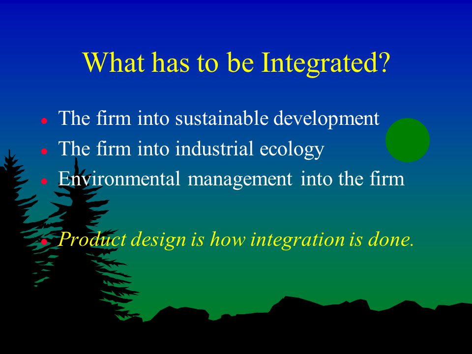 What has to be Integrated.