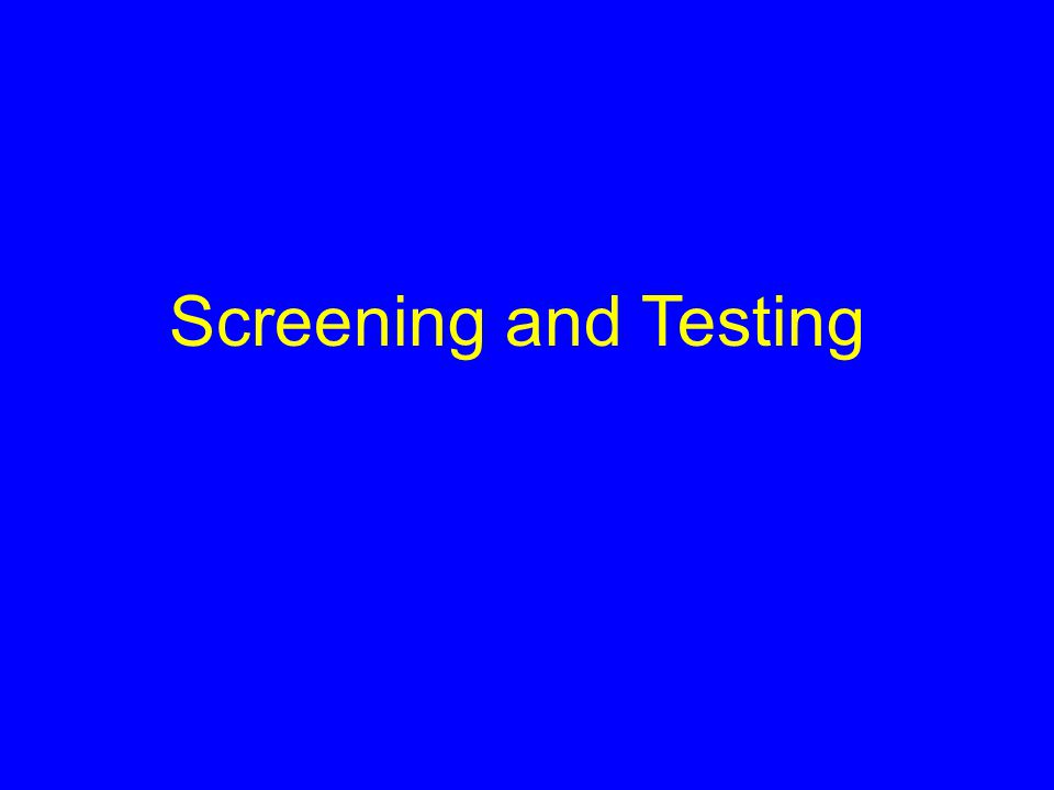 Screening and Testing