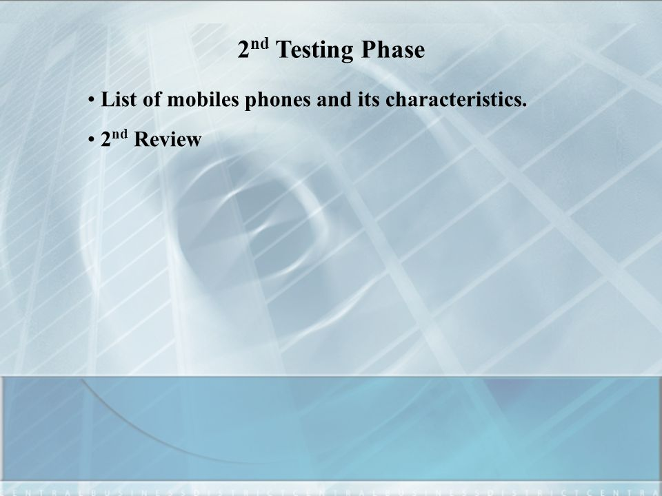 2 nd Testing Phase List of mobiles phones and its characteristics. 2 nd Review