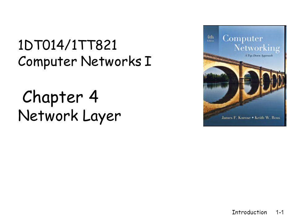 Introduction 1-1 1DT014/1TT821 Computer Networks I Chapter 4 Network Layer