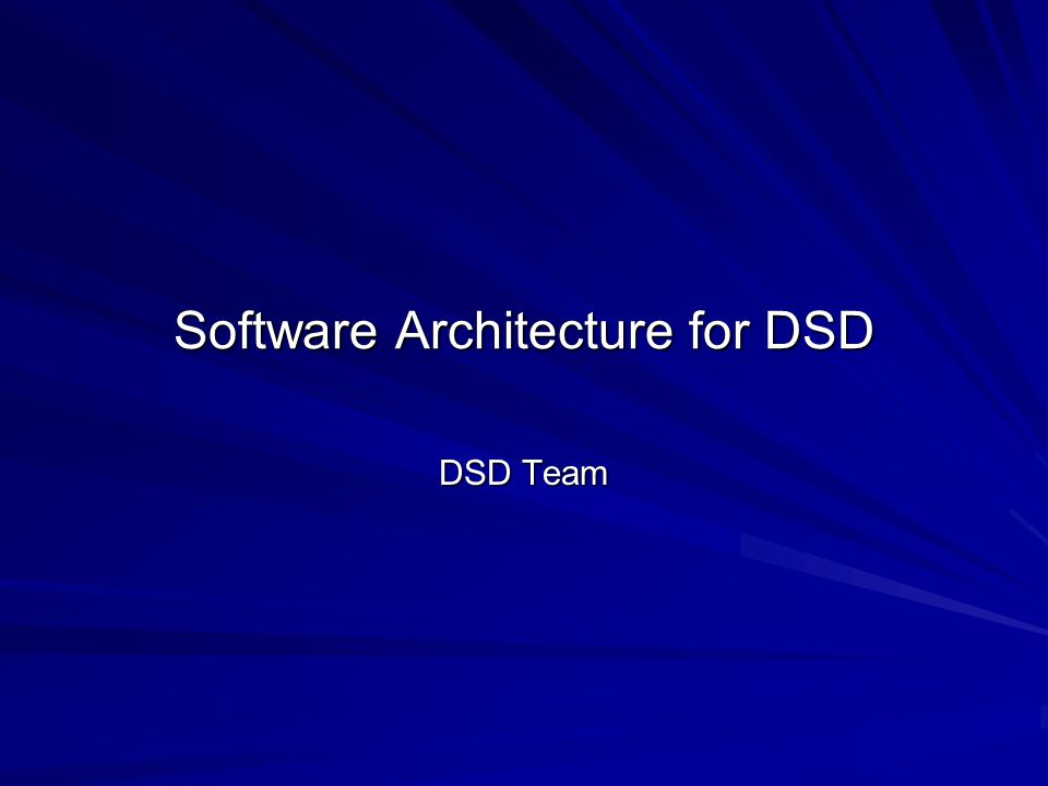 Software Architecture for DSD DSD Team