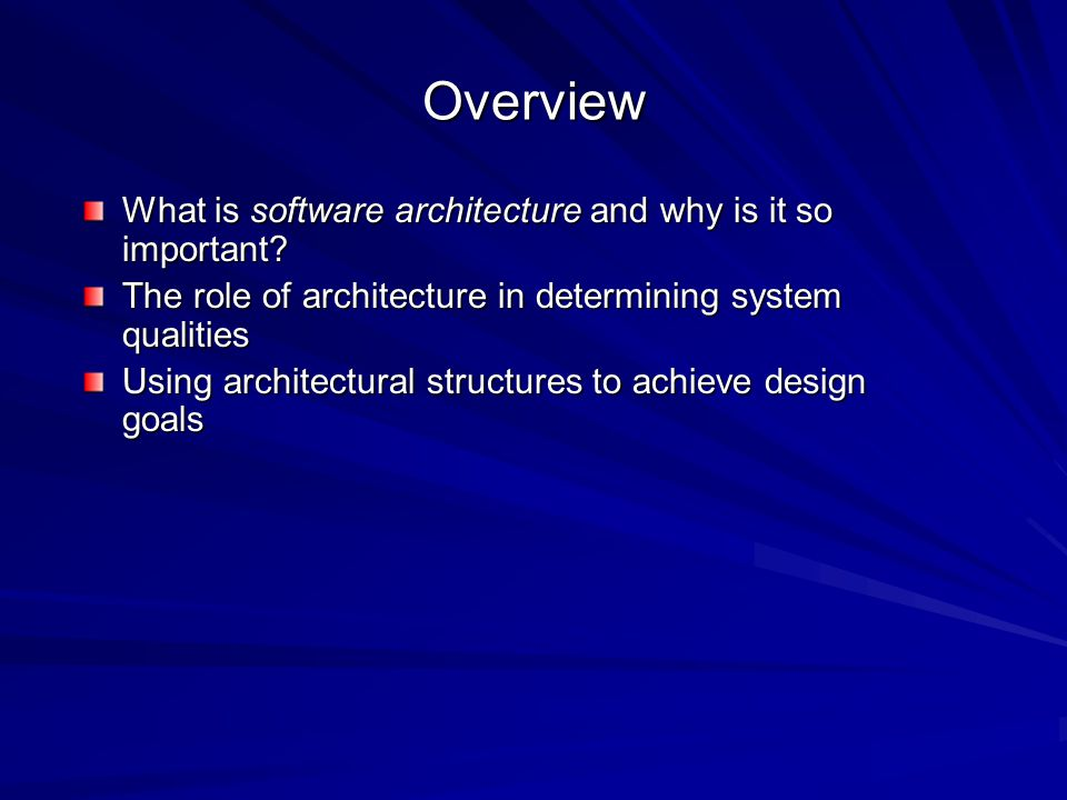 Overview What is software architecture and why is it so important.