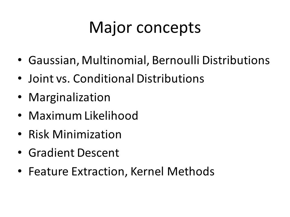 Major concepts Gaussian, Multinomial, Bernoulli Distributions Joint vs.