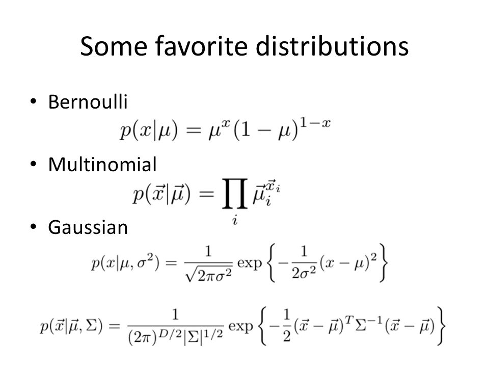 Some favorite distributions Bernoulli Multinomial Gaussian