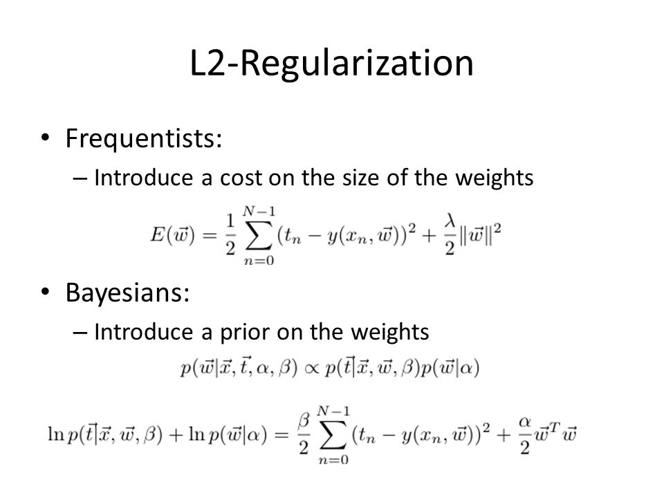 L2-Regularization Frequentists: – Introduce a cost on the size of the weights Bayesians: – Introduce a prior on the weights