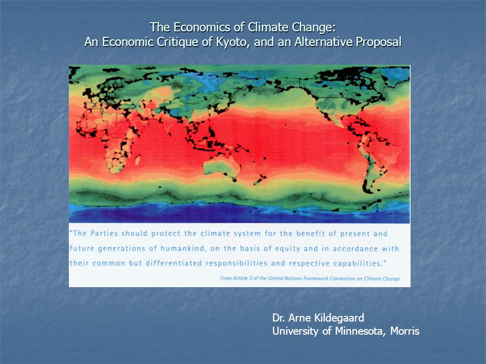 The Economics of Climate Change: An Economic Critique of Kyoto, and an Alternative Proposal Dr.