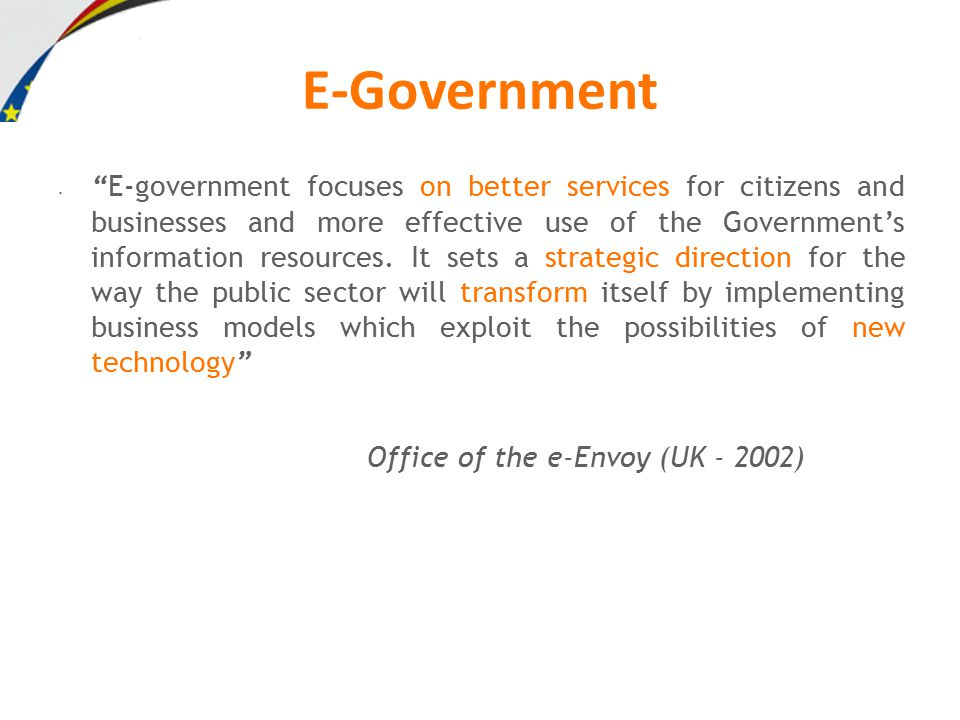 E-government focuses on better services for citizens and businesses and more effective use of the Government's information resources.