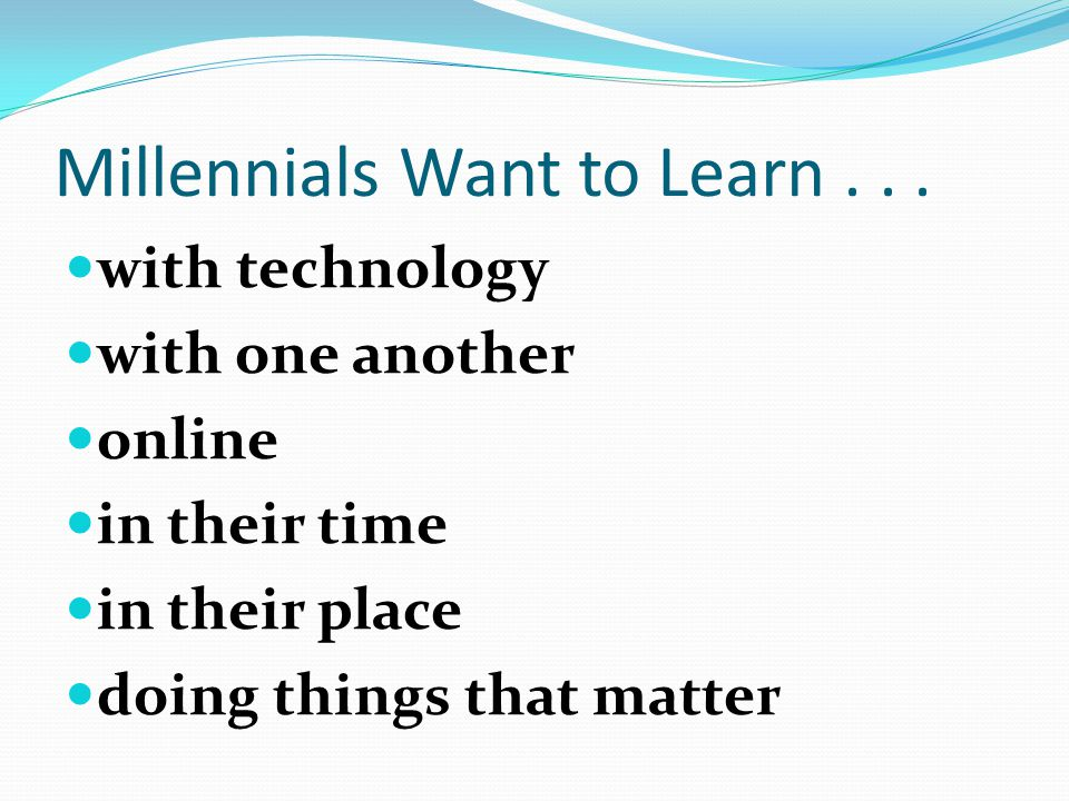 Millennials Want to Learn...