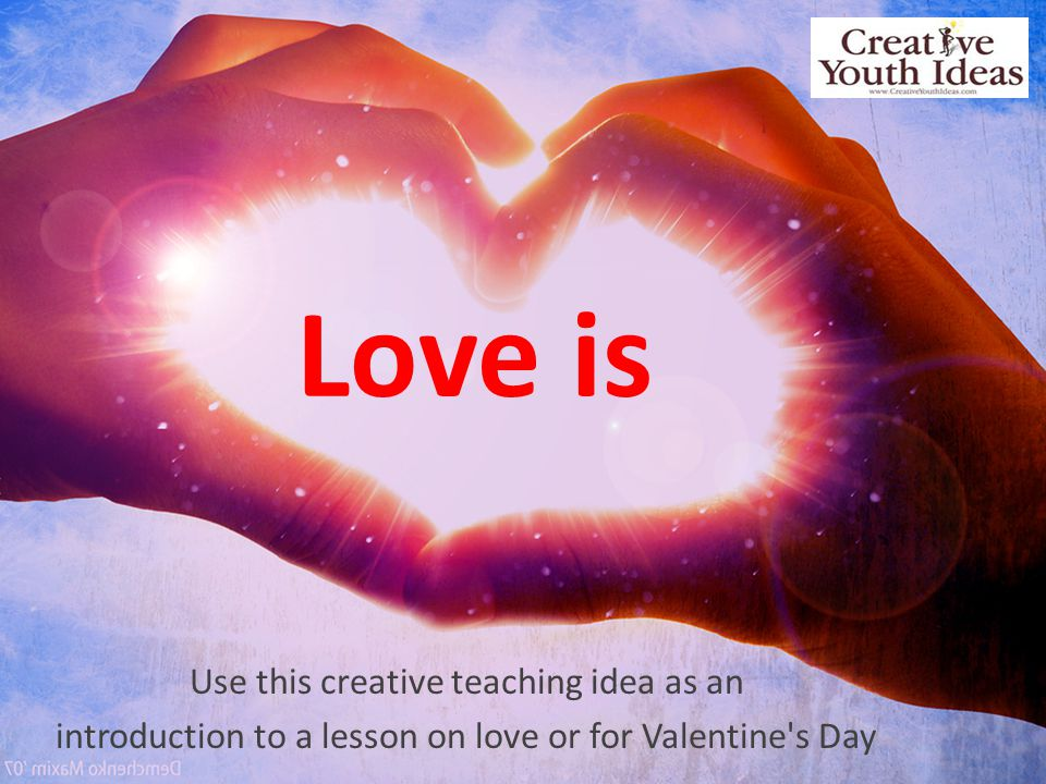 Love is Use this creative teaching idea as an introduction to a lesson on love or for Valentine s Day