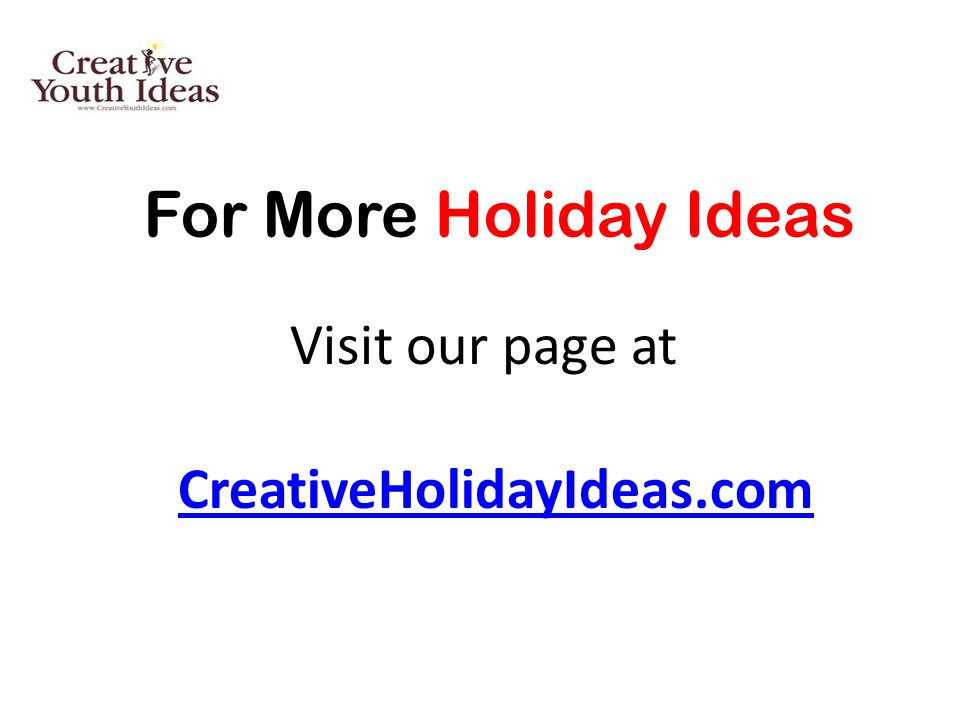 CreativeHolidayIdeas.com For More Holiday Ideas Visit our page at