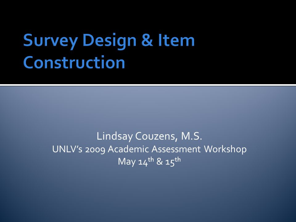 Survey Design & Item Construction Lindsay Couzens, M.S.