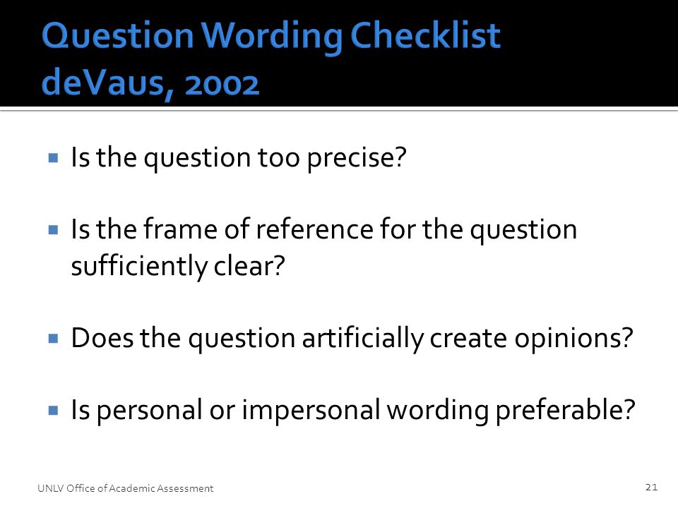 Question Wording Checklist deVaus, 2002  Is the question too precise.