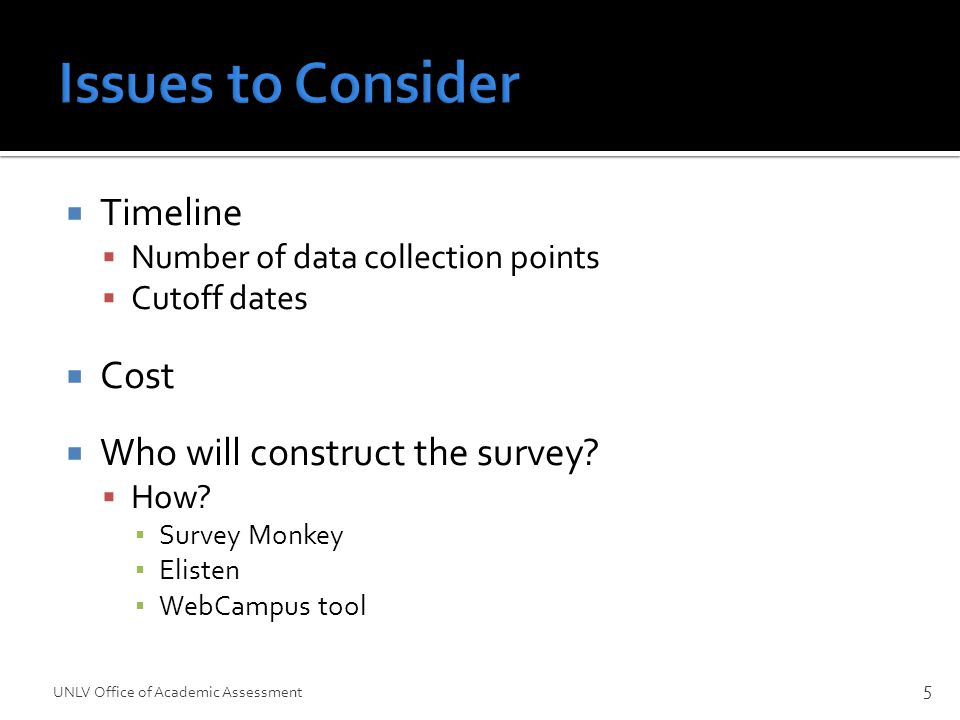  Timeline  Number of data collection points  Cutoff dates  Cost  Who will construct the survey.