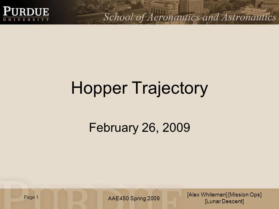 AAE450 Spring 2009 Hopper Trajectory February 26, 2009 [Alex Whiteman] [Mission Ops] [Lunar Descent] Page 1