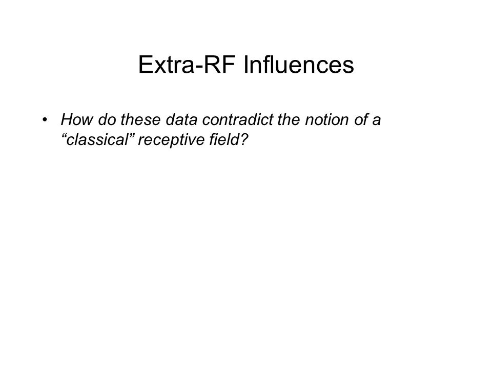 Extra-RF Influences How do these data contradict the notion of a classical receptive field