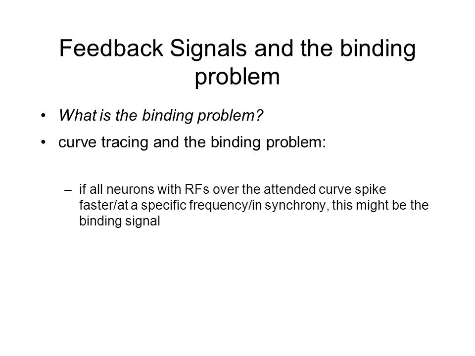 Feedback Signals and the binding problem What is the binding problem.