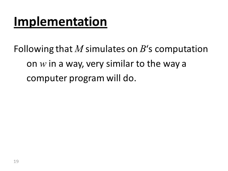 Following that M simulates on B 's computation on w in a way, very similar to the way a computer program will do.