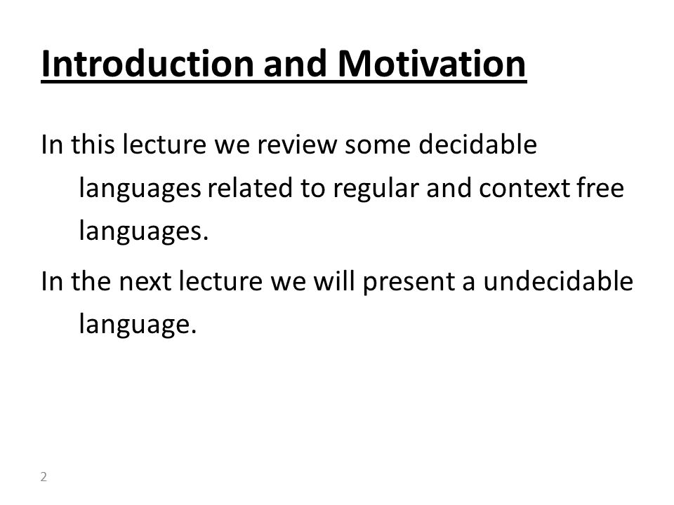 In this lecture we review some decidable languages related to regular and context free languages.