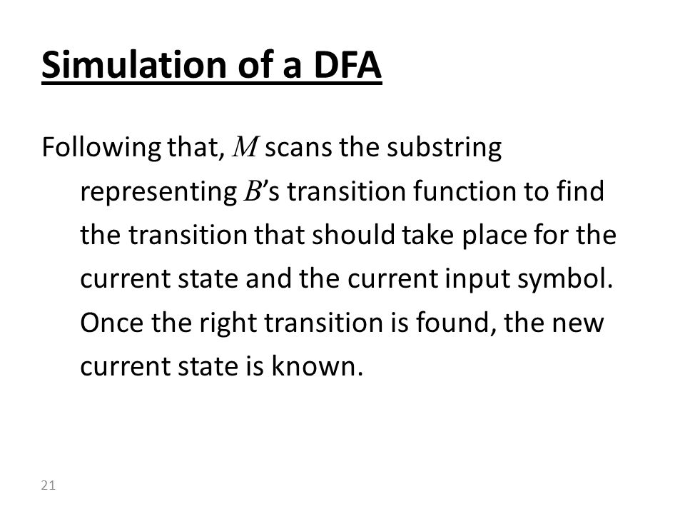 Following that, M scans the substring representing B 's transition function to find the transition that should take place for the current state and the current input symbol.